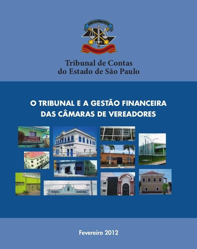 Tribunal de Contas do Estado de São Paulo  O Tribunal e a gestão financeira das Câmaras de Vereadores  Fevereiro 2012  070...