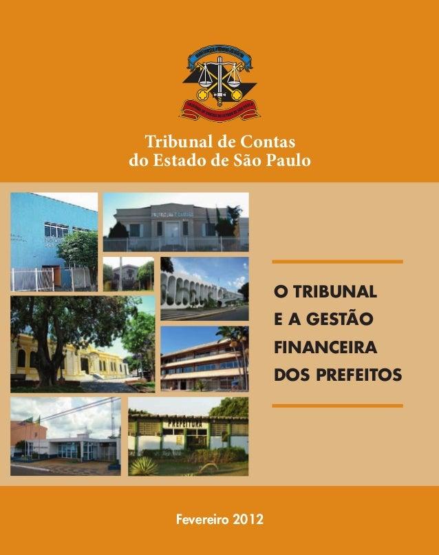 Tribunal de Contas do Estado de São Paulo  O Tribunal e a gestão financeira DOS PREFEITOS  Fevereiro 2012  07054 capa opca...