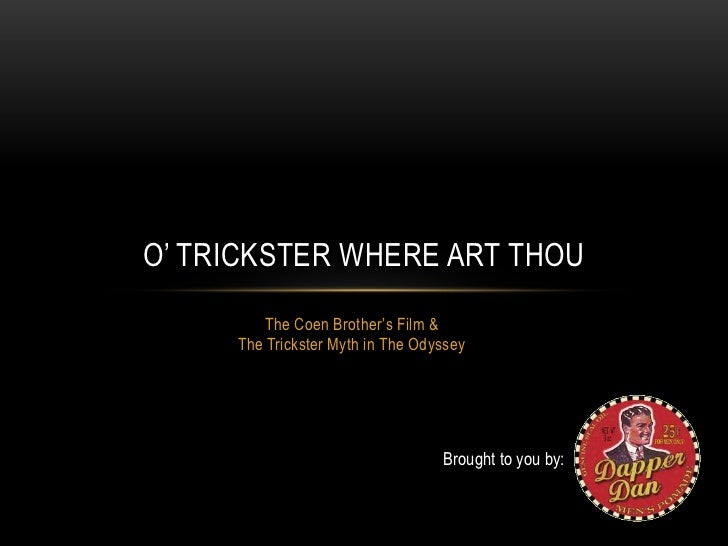 O' TRICKSTER WHERE ART THOU         The Coen Brother's Film &     The Trickster Myth in The Odyssey                       ...