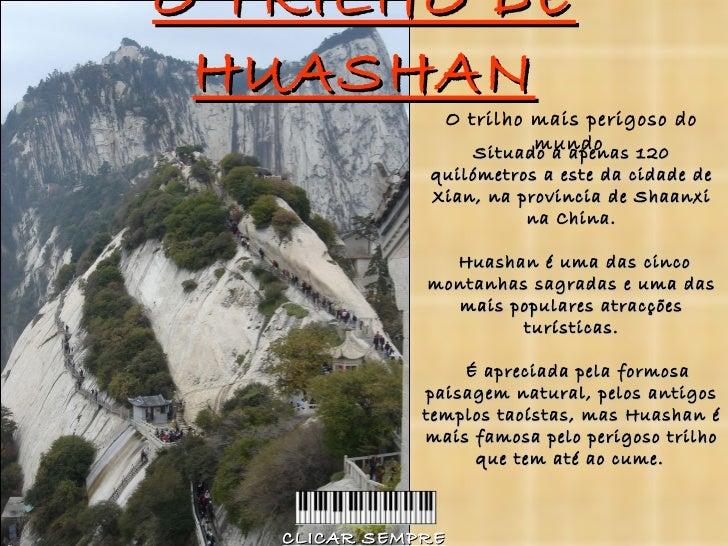 O TRILHO DE HUASHAN Situado a apenas 120 quilómetros a este da cidade de Xian, na provincia de Shaanxi na China.  Huashan ...