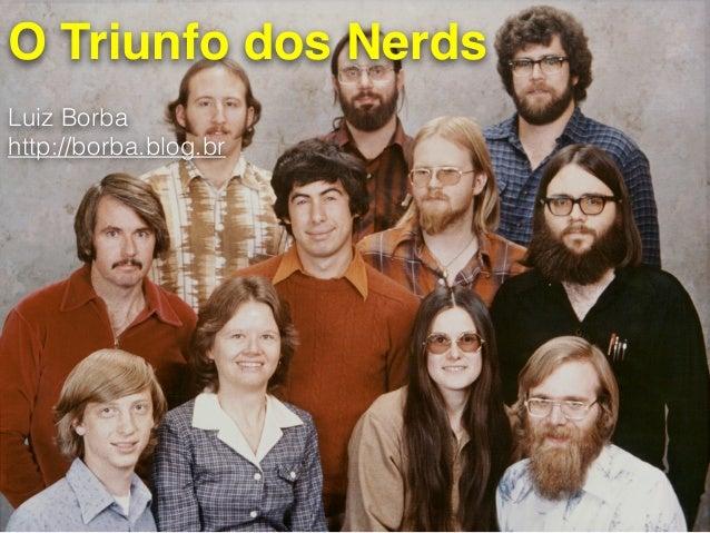 O Triunfo dos Nerds Luiz Borba http://borba.blog.br