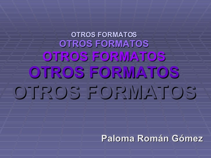 OTROS FORMATOS OTROS FORMATOS OTROS FORMATOS OTROS FORMATOS OTROS FORMATOS Paloma Román Gómez
