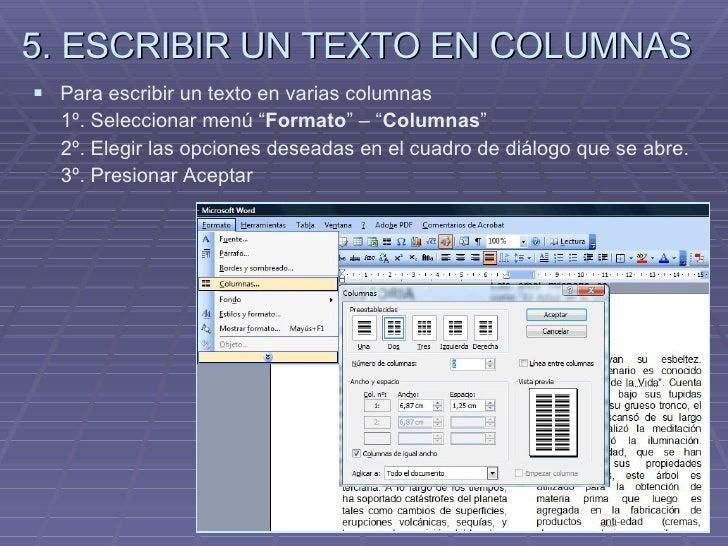5. ESCRIBIR UN TEXTO EN COLUMNAS <ul><li>Para escribir un texto en varias columnas  </li></ul><ul><li>1º. Seleccionar menú...