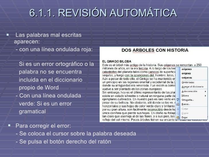 6.1.1. REVISIÓN AUTOMÁTICA <ul><li>Las palabras mal escritas aparecen: </li></ul><ul><li>- con una línea ondulada roja:  <...