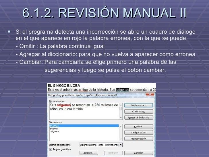 6.1.2. REVISIÓN MANUAL II <ul><li>Si el programa detecta una incorrección se abre un cuadro de diálogo en el que aparece e...