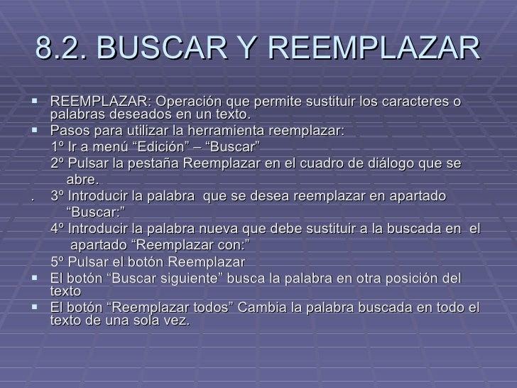 8.2. BUSCAR Y REEMPLAZAR <ul><li>REEMPLAZAR: Operación que permite sustituir los caracteres o palabras deseados en un text...