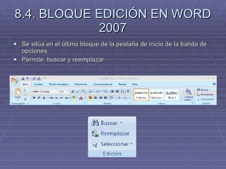 8.4. BLOQUE EDICIÓN EN WORD 2007 <ul><li>Se sitúa en el último bloque de la pestaña de inicio de la banda de opciones. </l...