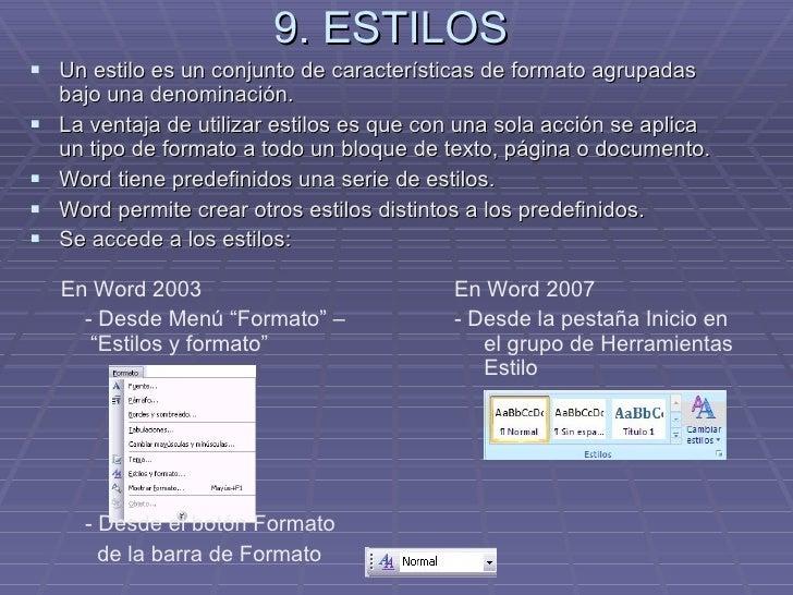 9. ESTILOS <ul><li>Un estilo es un conjunto de características de formato agrupadas bajo una denominación.  </li></ul><ul>...