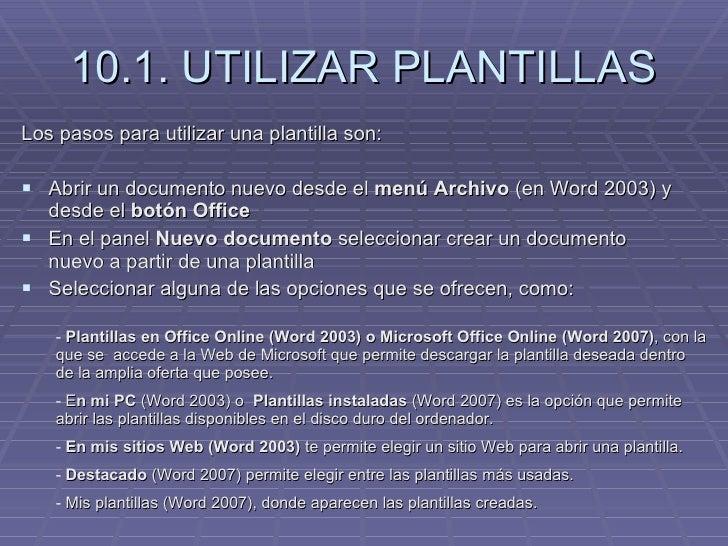 10.1. UTILIZAR PLANTILLAS <ul><li>Los pasos para utilizar una plantilla son: </li></ul><ul><li>Abrir un documento nuevo de...