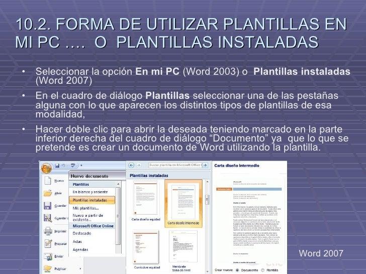 10.2. FORMA DE UTILIZAR PLANTILLAS EN MI PC ….  O  PLANTILLAS INSTALADAS <ul><li>Seleccionar la opción  En mi PC  (Word 20...