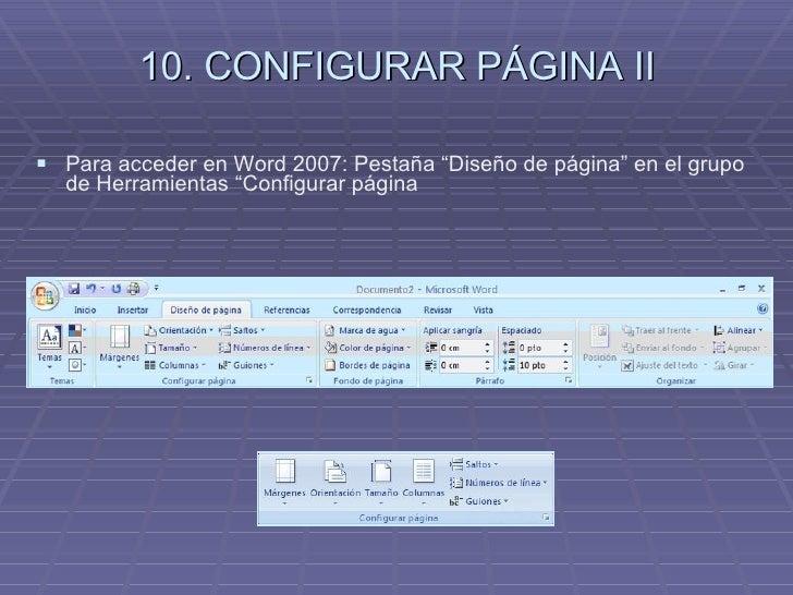 """10. CONFIGURAR PÁGINA II <ul><li>Para acceder en Word 2007: Pestaña """"Diseño de página"""" en el grupo de Herramientas """"Config..."""