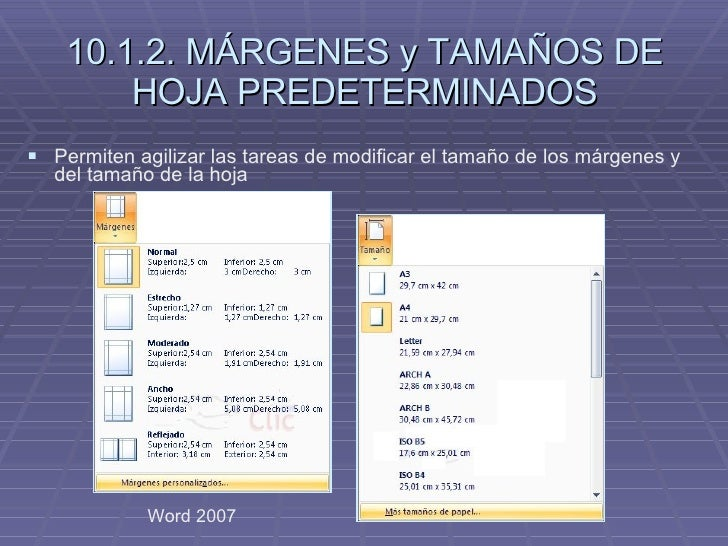 10.1.2. MÁRGENES y TAMAÑOS DE HOJA PREDETERMINADOS Word 2007 <ul><li>Permiten agilizar las tareas de modificar el tamaño d...
