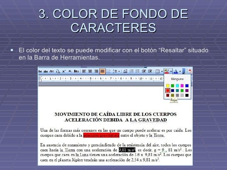 """3. COLOR DE FONDO DE CARACTERES <ul><li>El color del texto se puede modificar con el botón """"Resaltar"""" situado en la Barra ..."""