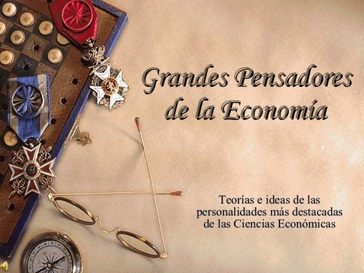 Grandes Pensadores de la Economía Teorías e ideas de las personalidades más destacadas de las Ciencias Económicas