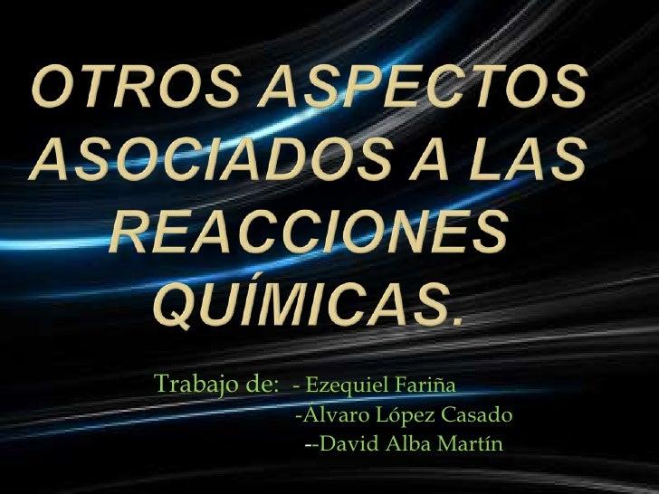 Trabajo de: - Ezequiel Fariña             -Álvaro López Casado              --David Alba Martín