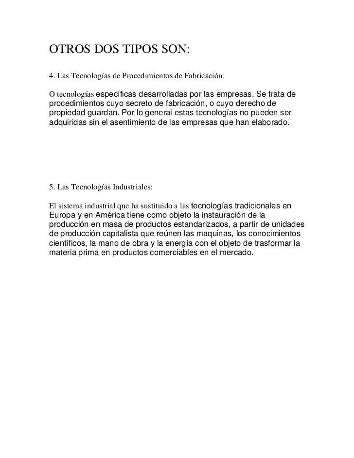 OTROS DOS TIPOS SON:4. Las Tecnologías de Procedimientos de Fabricación:O tecnologías específicas desarrolladas por las em...