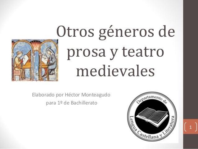 Otros géneros de prosa y teatro medievales Elaborado por Héctor Monteagudo para 1º de Bachillerato  1