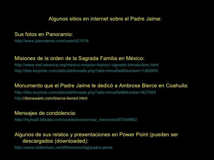 Algunos sitios en internet sobre el Padre Jaime: Sus fotos en Panoramio: http://www.panoramio.com/user/421018 Misiones de ...