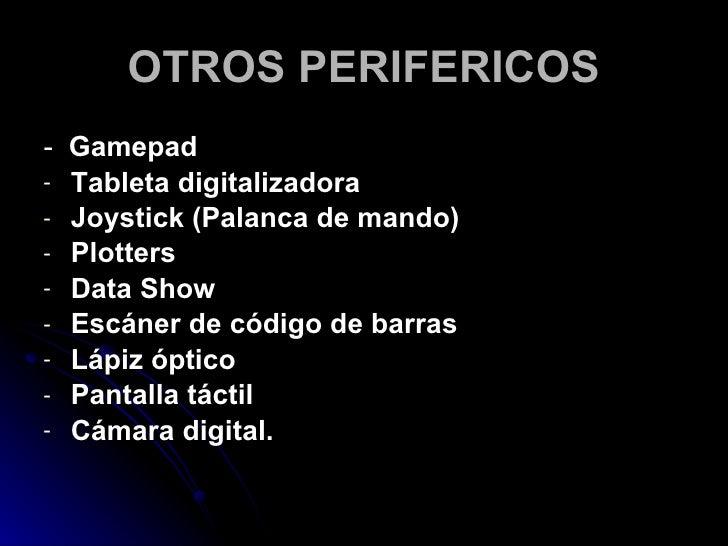 OTROS PERIFERICOS <ul><li>-  Gamepad </li></ul><ul><li>Tableta digitalizadora </li></ul><ul><li>Joystick (Palanca de mando...