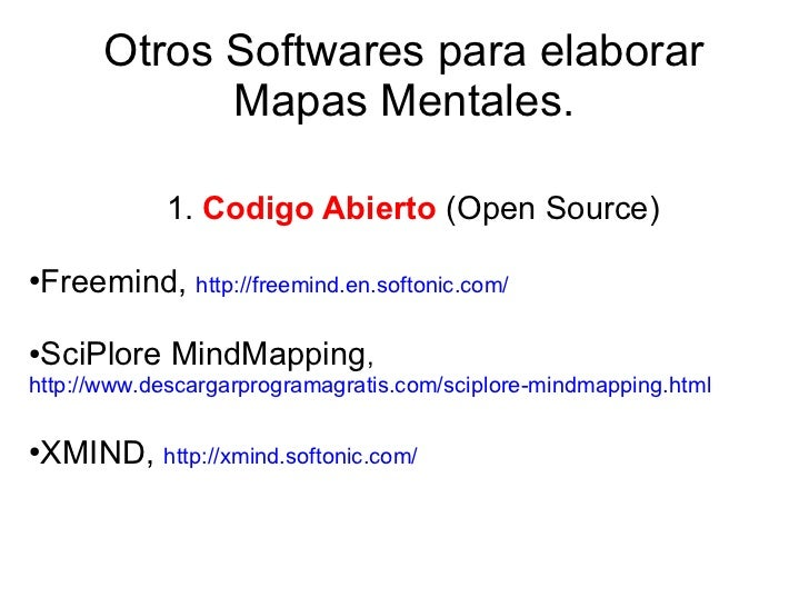 Otros Softwares para elaborar             Mapas Mentales.            1. Codigo Abierto (Open Source)●Freemind, http://free...