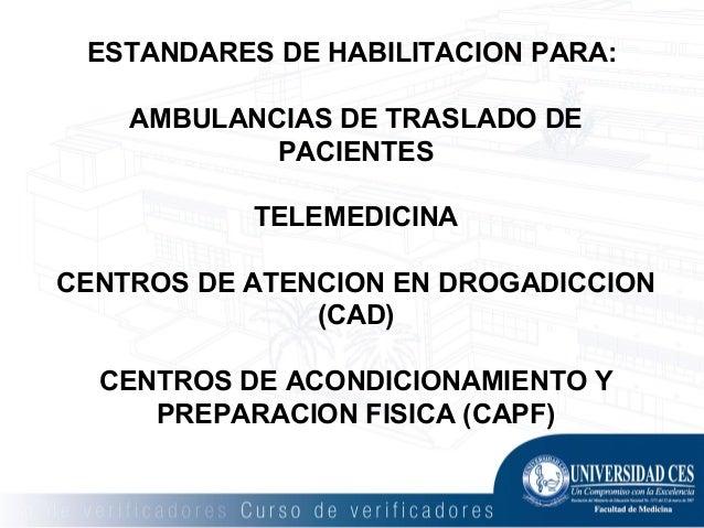 ESTANDARES DE HABILITACION PARA: AMBULANCIAS DE TRASLADO DE PACIENTES TELEMEDICINA CENTROS DE ATENCION EN DROGADICCION (CA...