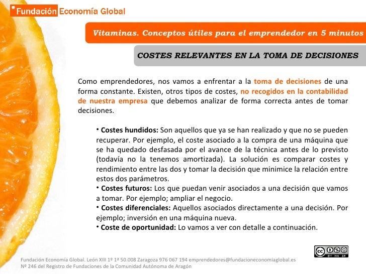 Vitaminas. Conceptos útiles para el emprendedor en 5 minutos COSTES RELEVANTES EN LA TOMA DE DECISIONES <ul><li>Como empre...