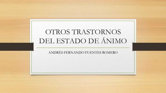 OTROS TRASTORNOS DEL ESTADO DE ÁNIMO ANDRÉS FERNANDO FUENTES ROMERO