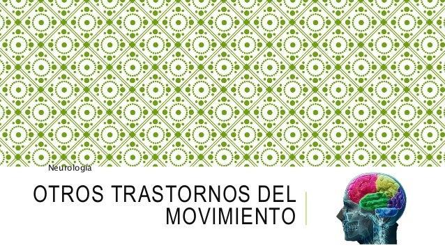 OTROS TRASTORNOS DEL MOVIMIENTO Neurología