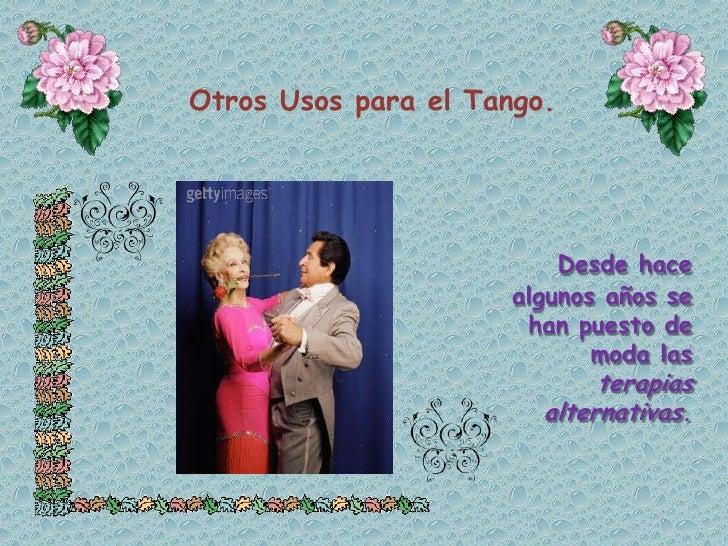 Otros Usos para el Tango.<br />Desde hace algunos años se han puesto de moda las terapias alternativas.<br />