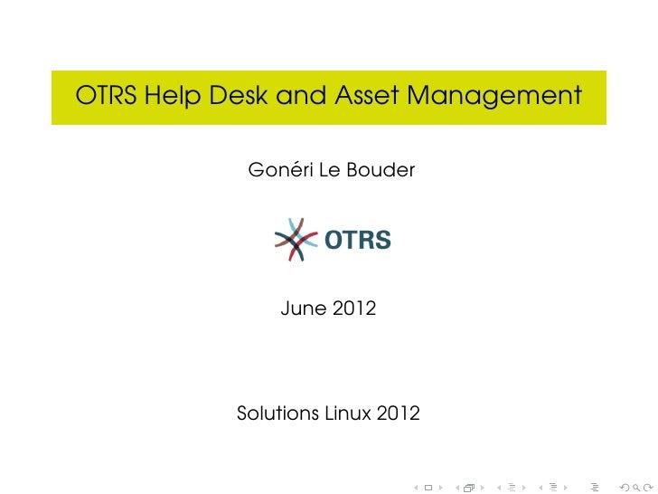 OTRS Help Desk and Asset Management               ´            Goneri Le Bouder               June 2012           Solution...