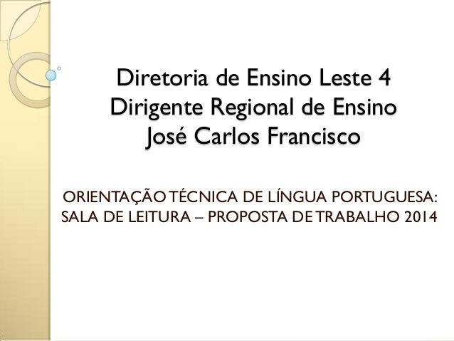 Diretoria de Ensino Leste 4 Dirigente Regional de Ensino José Carlos Francisco ORIENTAÇÃOTÉCNICA DE LÍNGUA PORTUGUESA: SAL...