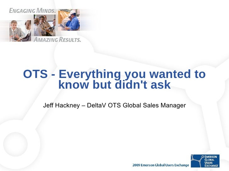 OTS - Everything you wanted to know but didn't ask Jeff Hackney – DeltaV OTS Global Sales Manager