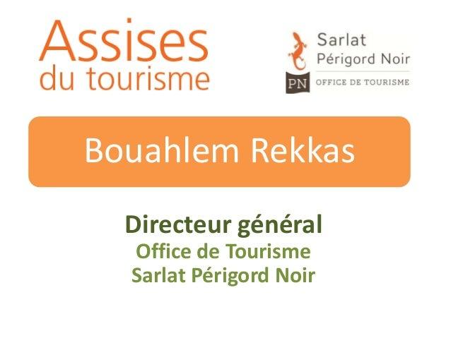 Bouahlem Rekkas Directeur général Office de Tourisme Sarlat Périgord Noir