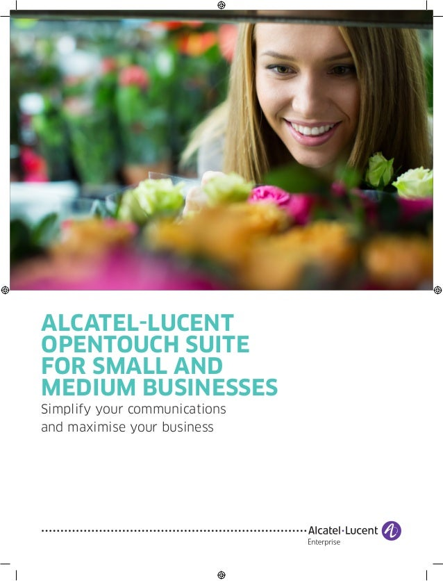 ALCATEL-LUCENT OPENTOUCH SUITE FOR SMALL AND MEDIUM BUSINESSES Simplify your communications and maximise your business