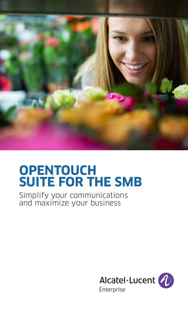 OPENTOUCH SUITE FOR THE SMB Simplify your communications and maximize your business