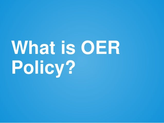 What is OER Policy?