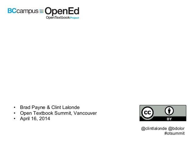 Technology • Brad Payne & Clint Lalonde • Open Textbook Summit, Vancouver • April 16, 2014 @clintlalonde @bdolor #otsummit