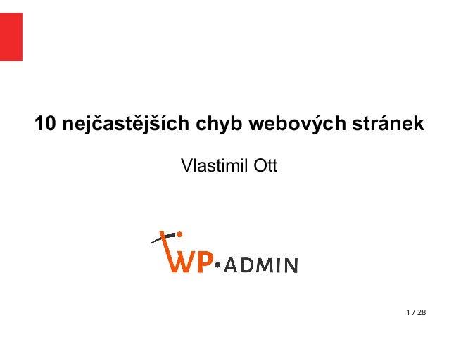 1 / 28 10 nejčastějších chyb webových stránek Vlastimil Ott