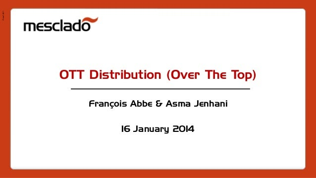 Pres1401 OTT Distribution (Over The Top) François Abbe & Asma Jenhani 16 January 2014