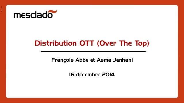 Pres1401 Distribution OTT (Over The Top) François Abbe et Asma Jenhani 16 décembre 2014