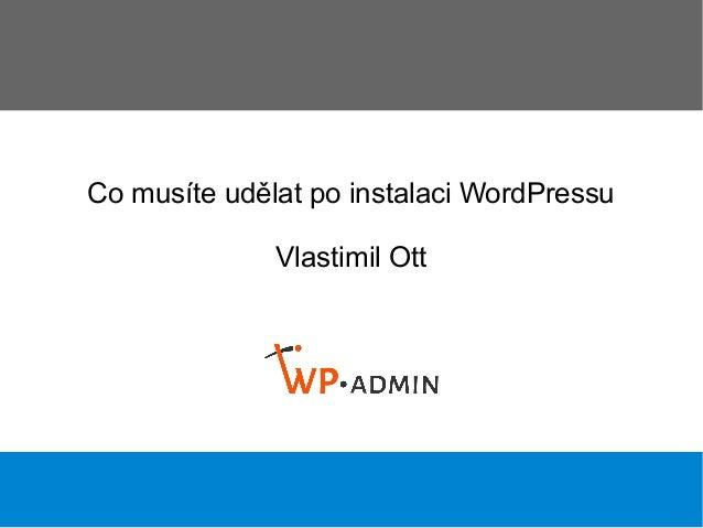 Co musíte udělat po instalaci WordPressu Vlastimil Ott