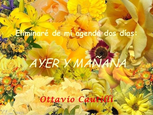 Eliminaré de mi agenda dos días: AYER Y MAÑANA Ottavio Cautilli