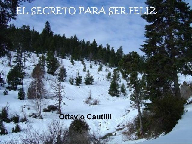 EL SECRETO PARA SER FELIZ  Ottavio Cautilli