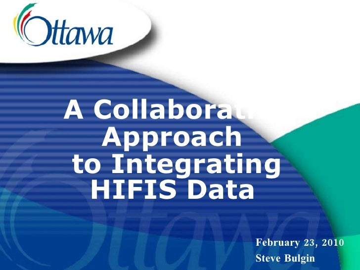 A Collaborative Approach  to Integrating HIFIS Data   February 23, 2010 Steve Bulgin