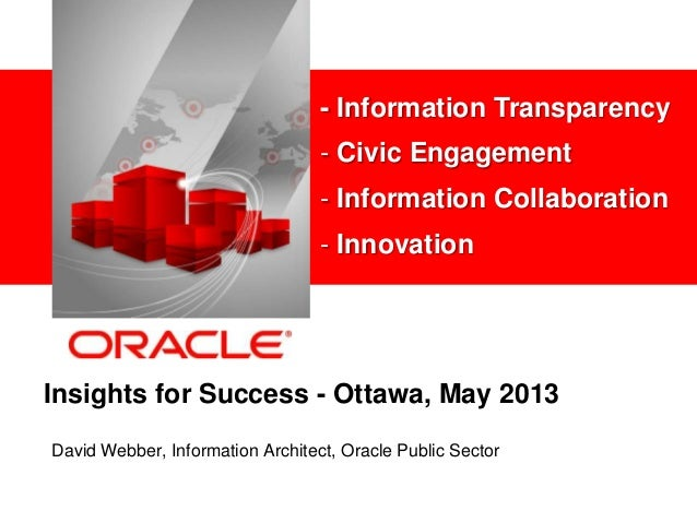 <Insert Picture Here>Insights for Success - Ottawa, May 2013David Webber, Information Architect, Oracle Public Sector- Inf...