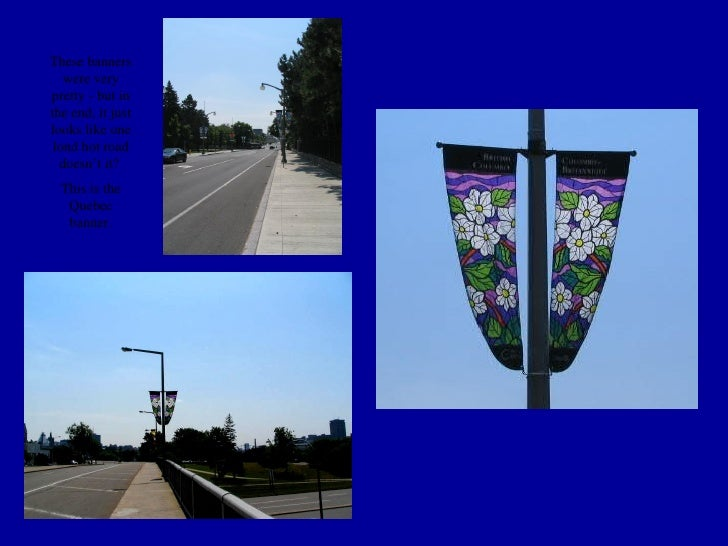 These banners were very pretty - but in the end, it just looks like one lond hot road doesn't it?  This is the Quebec bann...