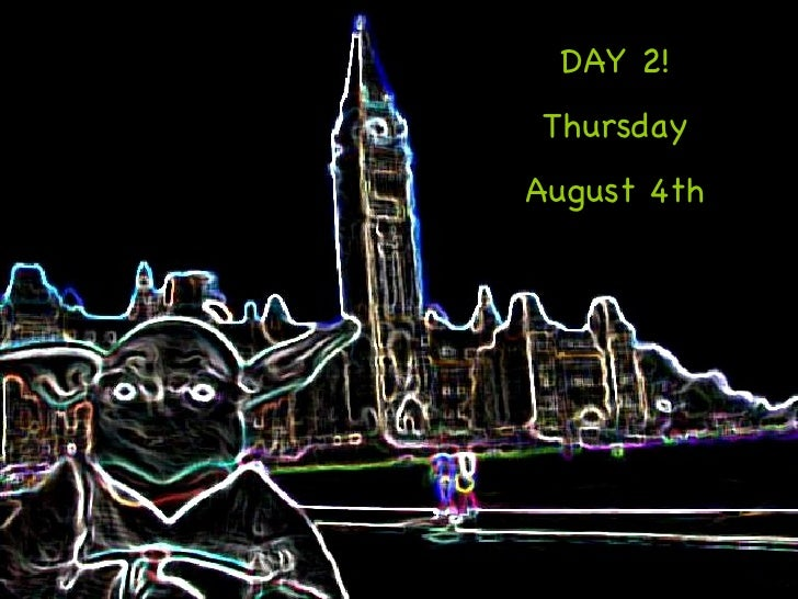 DAY 2! Thursday August 4th