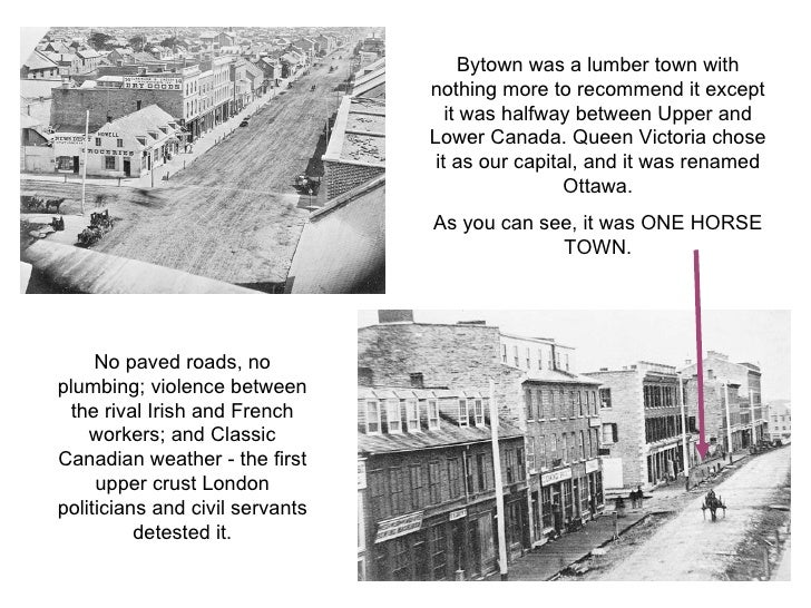 Bytown was a lumber town with nothing more to recommend it except it was halfway between Upper and Lower Canada. Queen Vic...