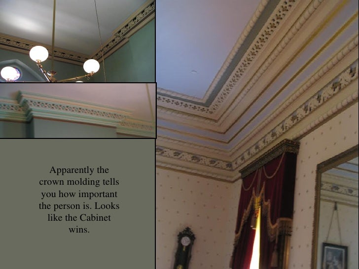 o Apparently the crown molding tells you how important the person is. Looks like the Cabinet wins.