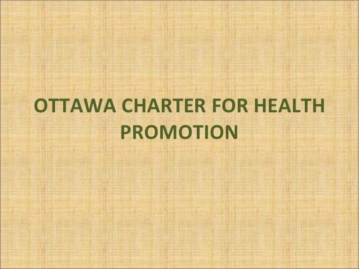 ottawa charter This is the 30th anniversary of the ottawa charter for health promotion, one of the most visionary statements on public health in a hundred years, and one that deserves updating because it's so.